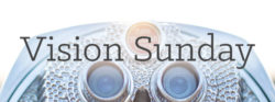 Vision Sunday: Are We There Yet?